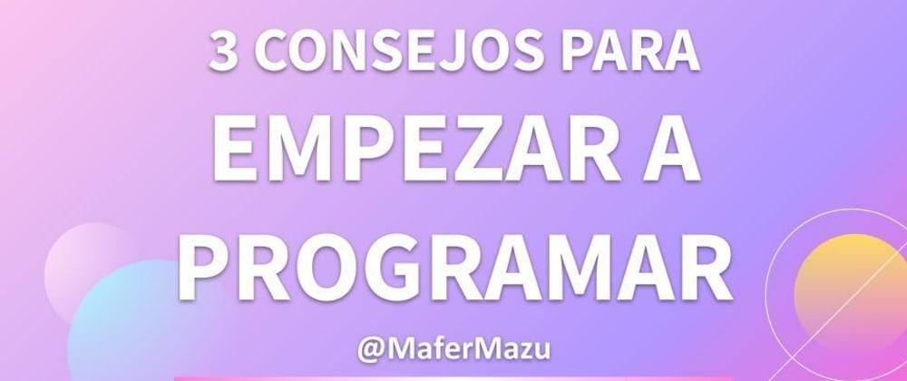 Cover image for 3 Consejos para empezar a Programar 💻️💜️