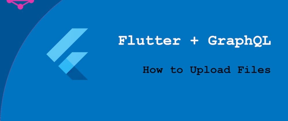 Cover image for Flutter and GraphQL - How to Upload Files