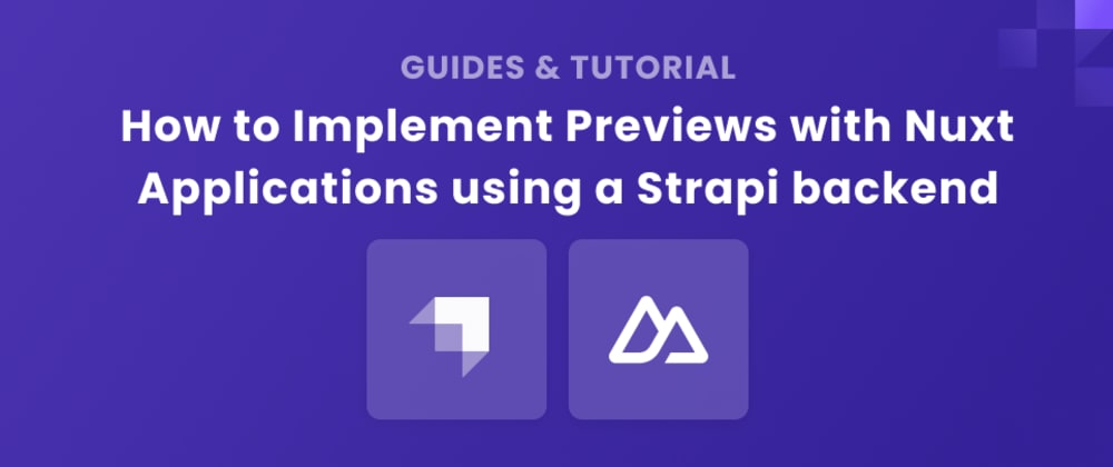 Cover image for How to Implement Previews with Nuxt Applications using a Strapi backend