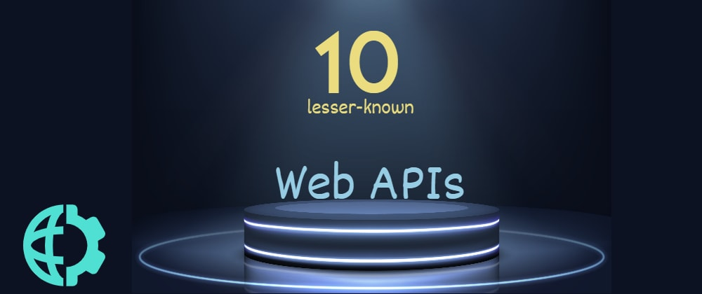 Cover image for 10 lesser-known Web APIs you may want to use