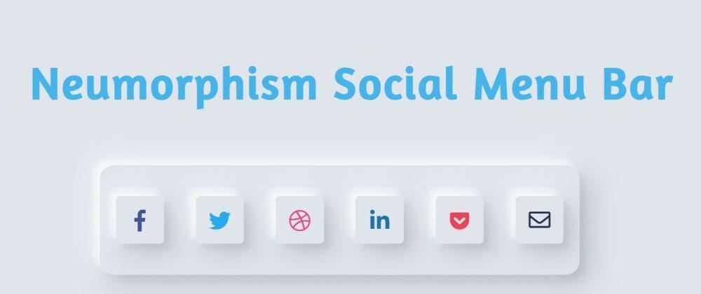 Cover image for Neumorphism Social Media Menu Bar Using HTML and CSS