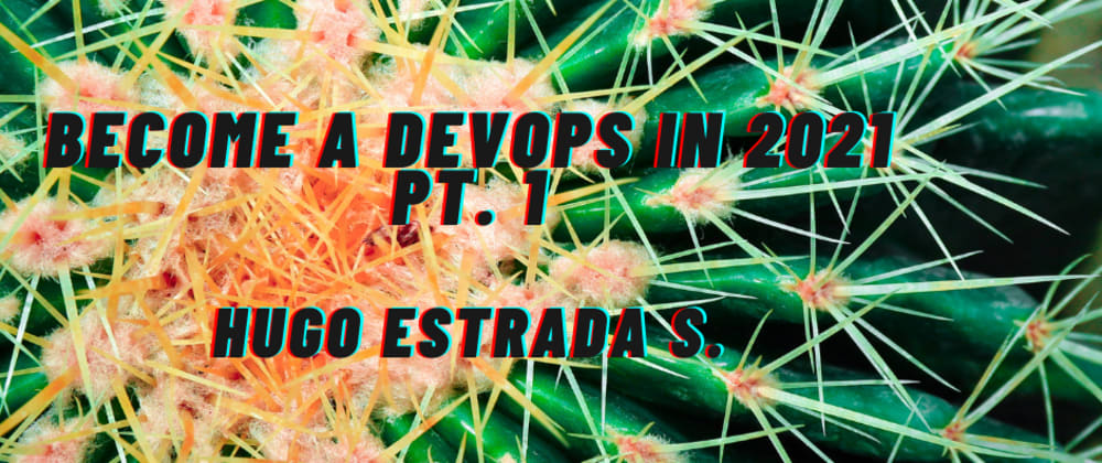 Cover image for Become a DevOps in 2021 pt. 1