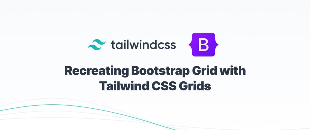 Cover image for Recreating Bootstrap Grid with Tailwind CSS Grids