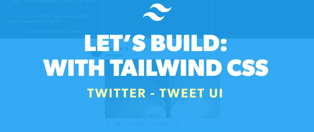 Cover image for Let's Build: With Tailwind CSS – Tweet