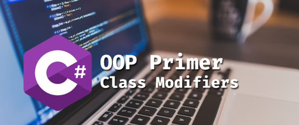 Cover image for C# OOP: Class Modifiers