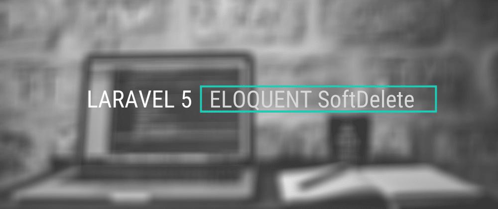 Cover image for Laravel: Softdelete Eloquent Relationships onDelete Cascade