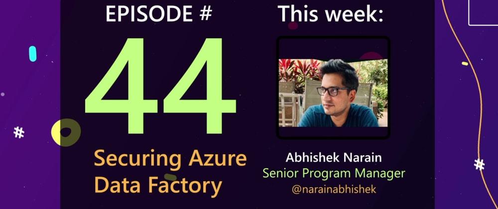 Cover image for AzureFunBytes Episode 44 - @Azure Data Factory Security with @narainabhishek