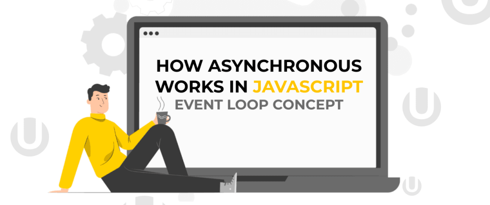 Cover image for How asynchronous works in JavaScript. Event Loop concept