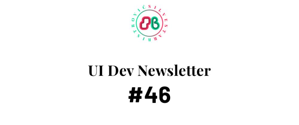 Cover image for UI Dev Newsletter #46