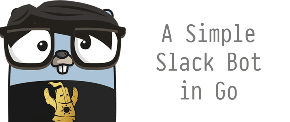 Cover image for A Simple Slack Bot in Go - The Bot