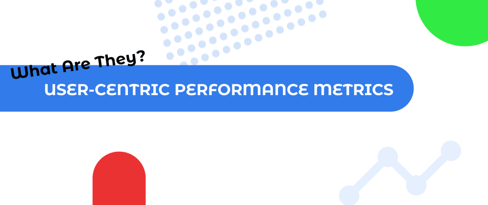 Cover image for User-Centric Performance Metrics: What are they?