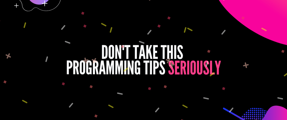 Cover image for Don't take this programming tips seriously