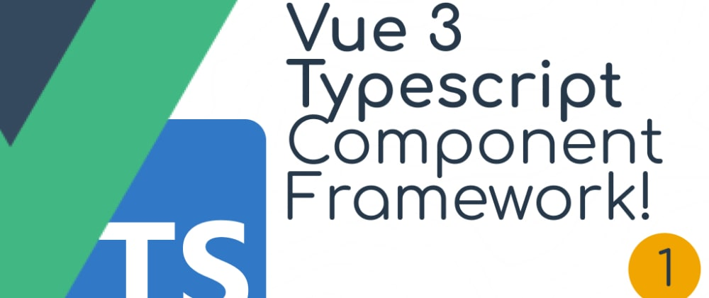 Cover image for Vue 3 typescript component framework - part 1 - basic setup