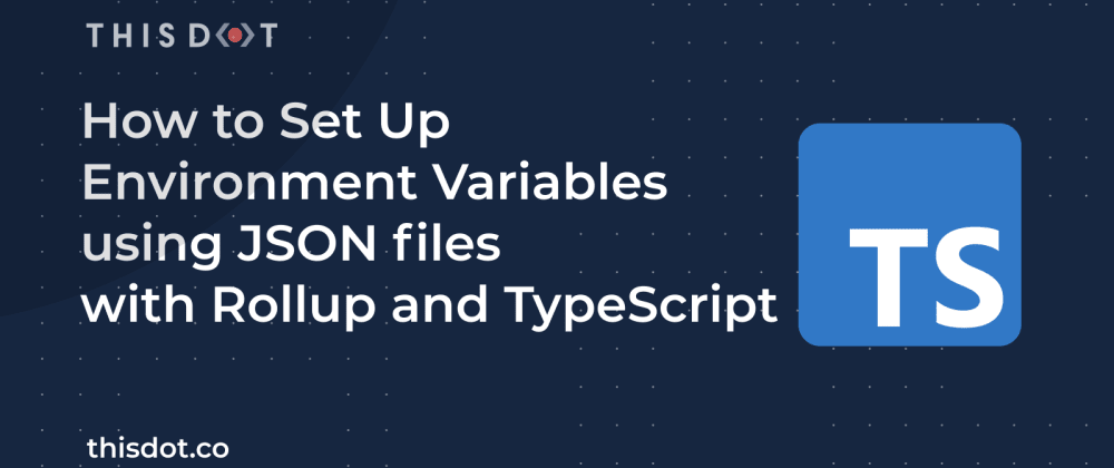 Cover image for How to Set Up Environment Variables using JSON files with Rollup and TypeScript