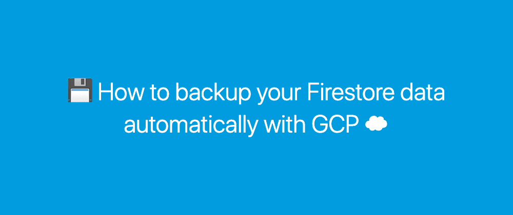 Cover image for How to backup your Firestore data automatically