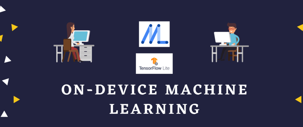 Cover image for On-Device Machine Learning  Tools (ML for Android and iOS)