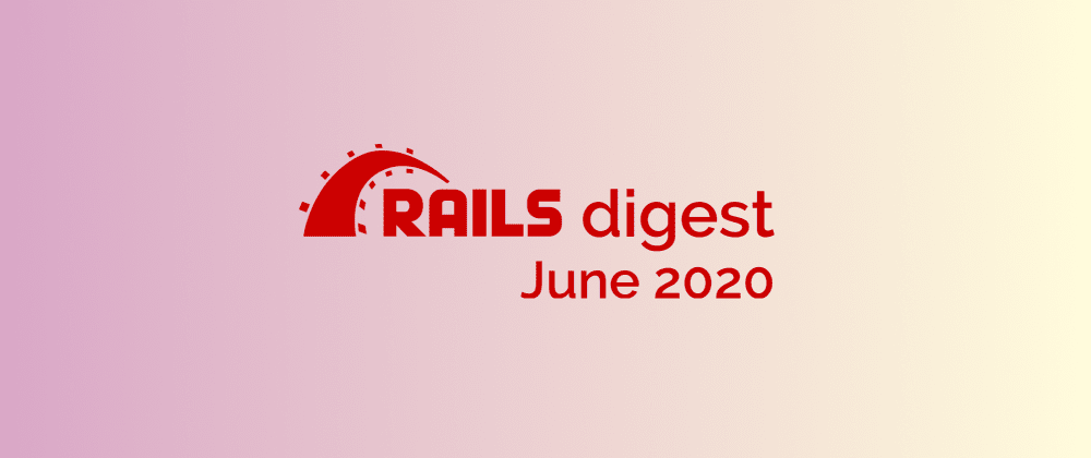 Cover image for Ruby on Rails digest: 26 most popular repositories in June 2020