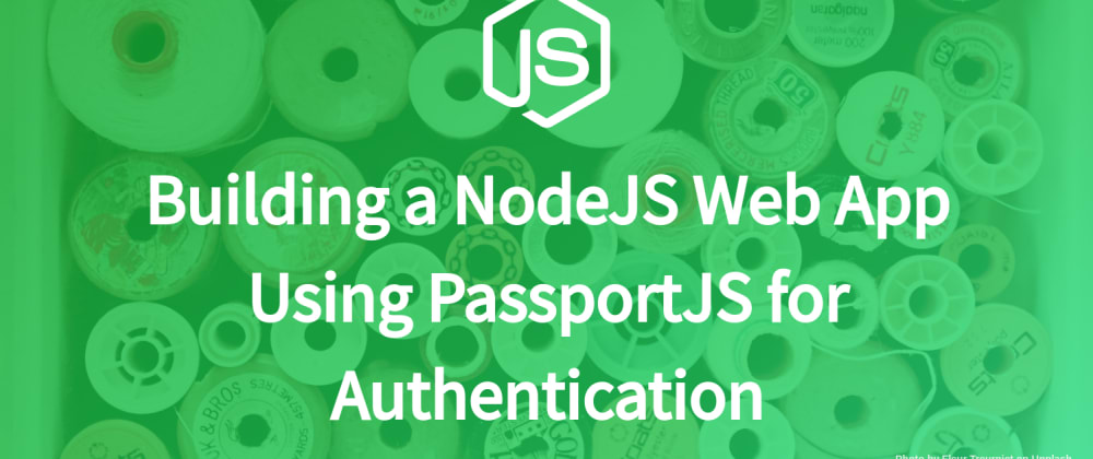 Cover image for Building a NodeJS Web App Using PassportJS for Authentication