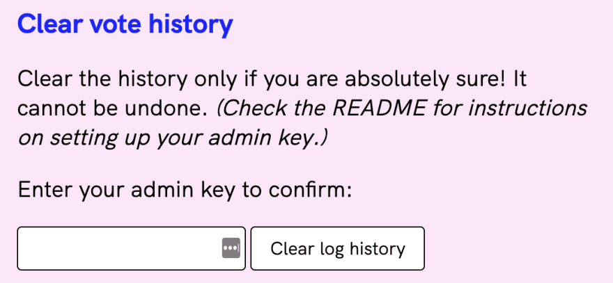 """screenshot of the ~glitch-hello-sqlite admin page that says """"Clear Vote History. Clear the history only if you are absolutely sure! It cannot be undone. (Check the README for instructions on setting up your admin key.)"""" followed by a form input for you to enter your admin key to confirm."""