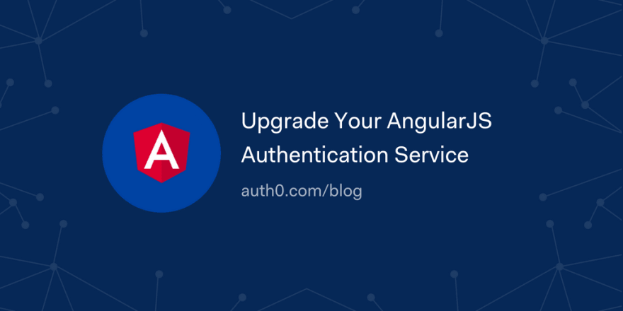 Upgrade Your AngularJS Authentication Service