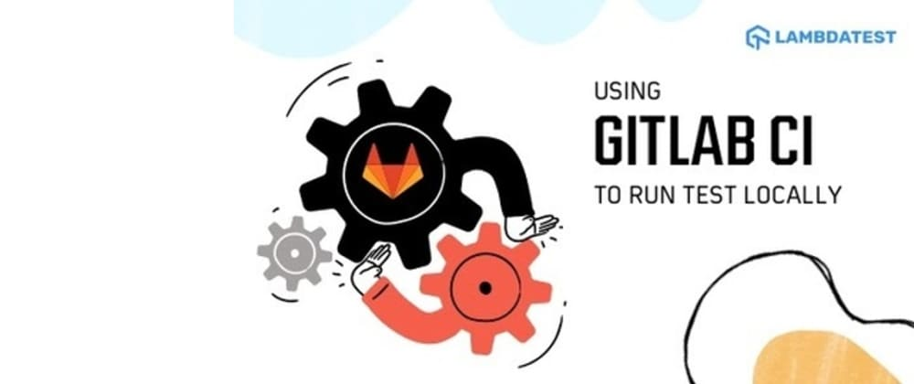 Cover image for How To Use GitLab CI To Run Tests Locally?