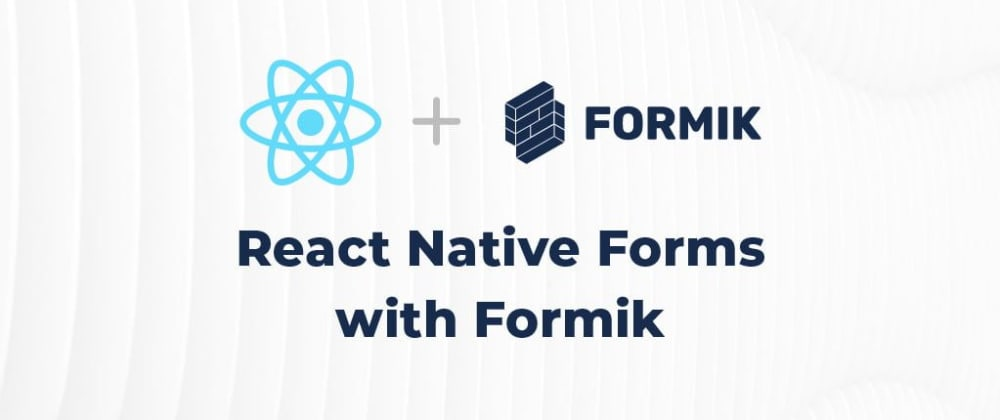 Cover image for Creating and Validating React Native Forms with Formik