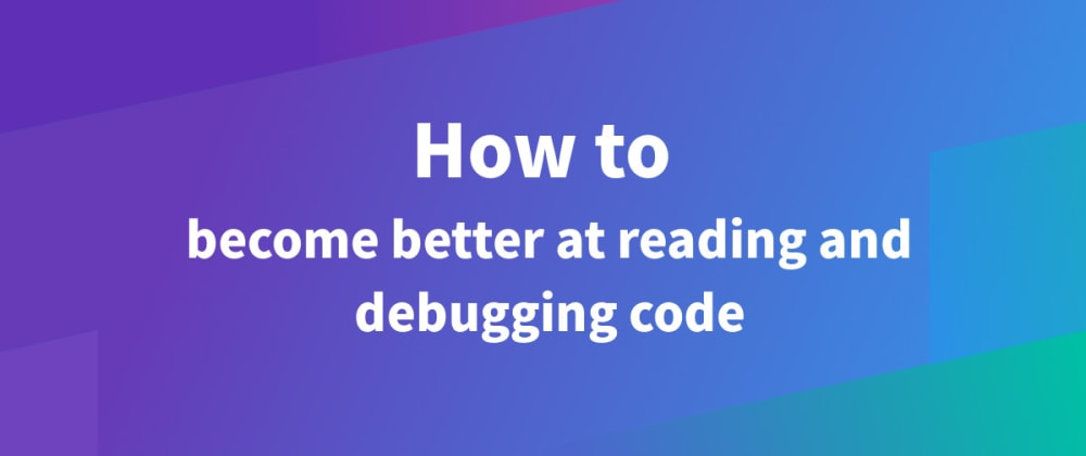 Cover image for How to become better at reading and debugging code