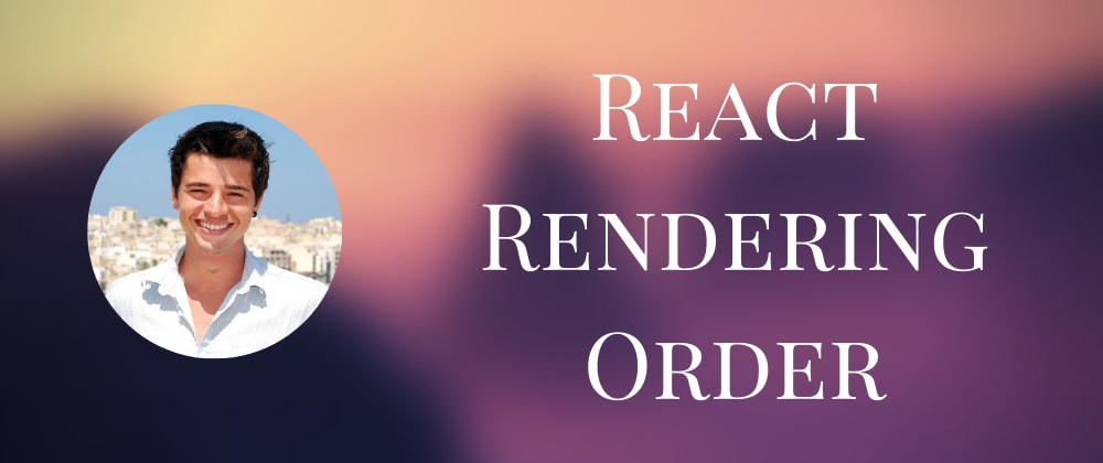 Cover image for React Reconciliation Rendering Order