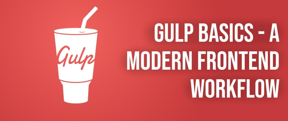 Cover image for Gulp Basics - A Modern Frontend Workflow
