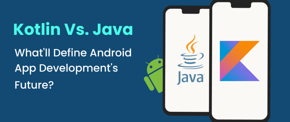 Cover image for Kotlin vs. Java – What'll Define Android App Development's Future?