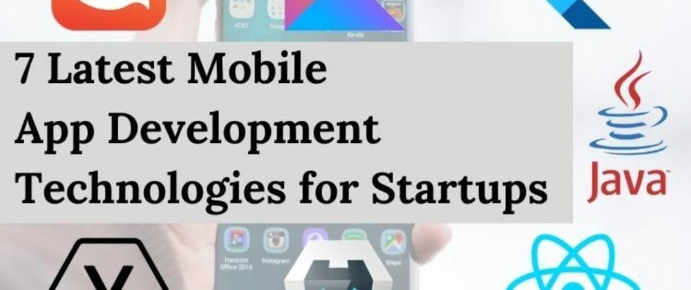 Cover image for 7 Latest Mobile App Development Technologies for Startups