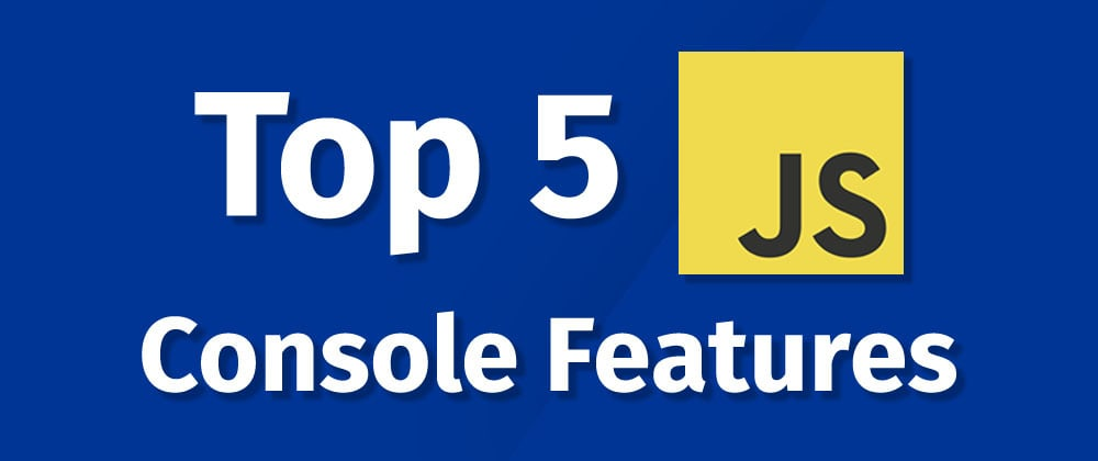 Cover image for Top 5 JavaScript Console Features 👩💻
