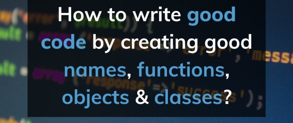 Cover image for  How to create good names, good functions, good objects, and good classes?