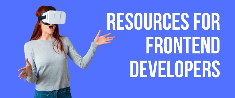 Cover image for Resources for Frontend Developers