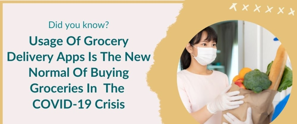 Cover image for Usage Of Grocery Delivery Apps Is The New Normal Of Buying Groceries In  The COVID-19 Crisis