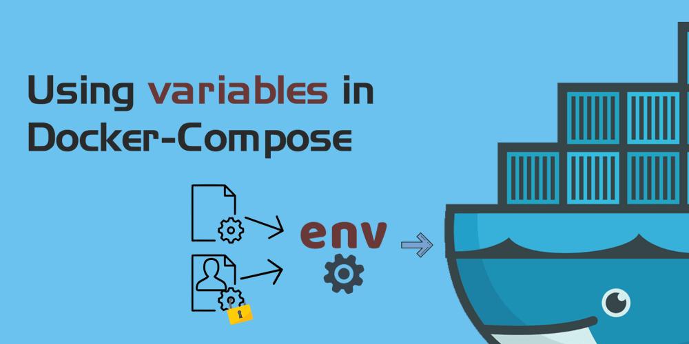 Using variables in Docker-Compose - DEV Community 👩 💻👨 💻