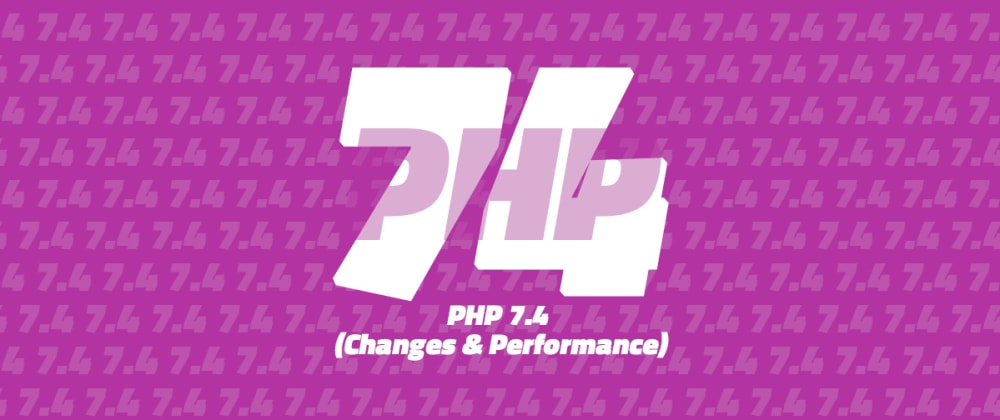 Cover image for PHP 7.4 (Changes & Performance)