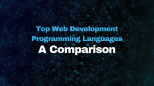 Top Web Development Programming Languages; A Comparison