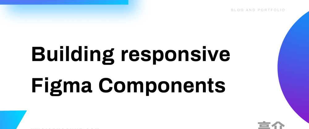 Cover image for Building Responsive Figma Components