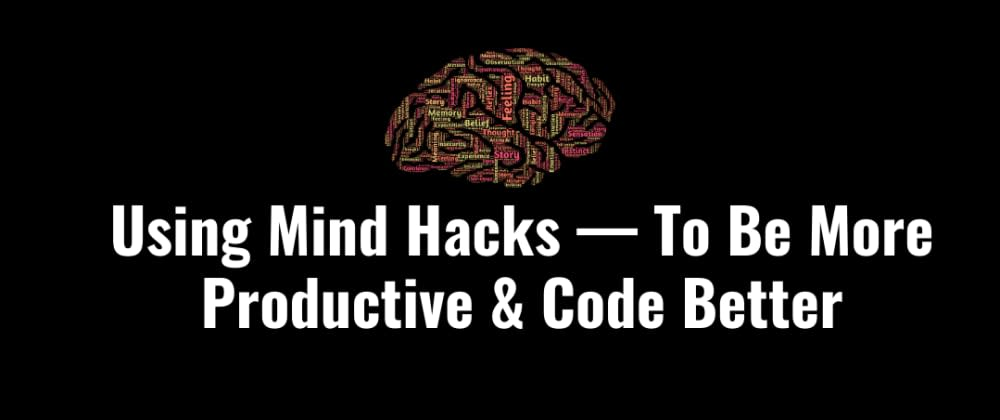 Cover image for Mind Hacks — Being More Productive & Avoiding Pitfalls