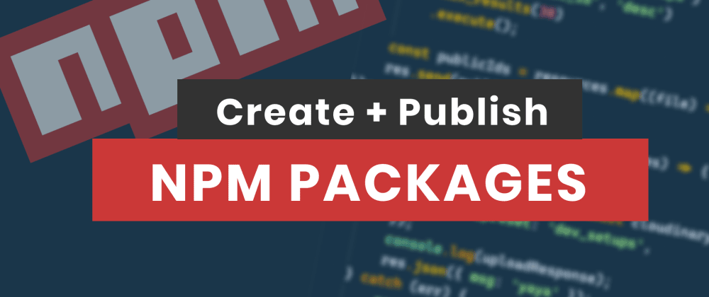 Cover image for How To Create and Publish NPM Packages