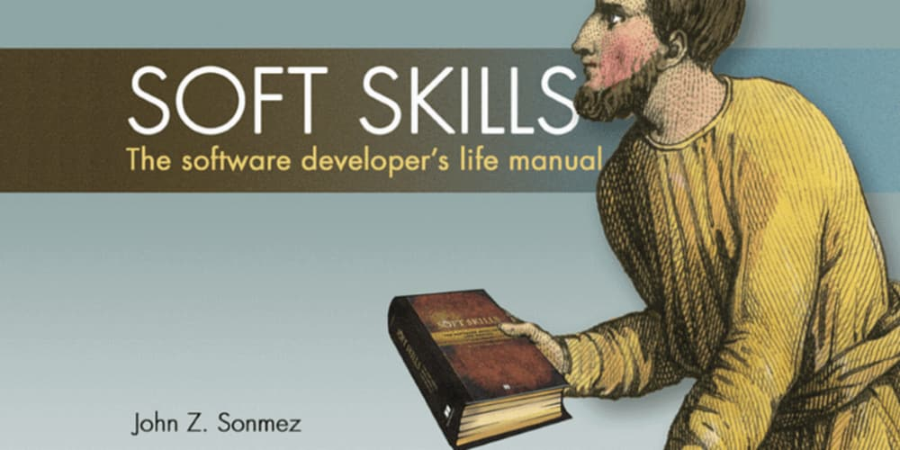 Soft Skills: The software developers life manual