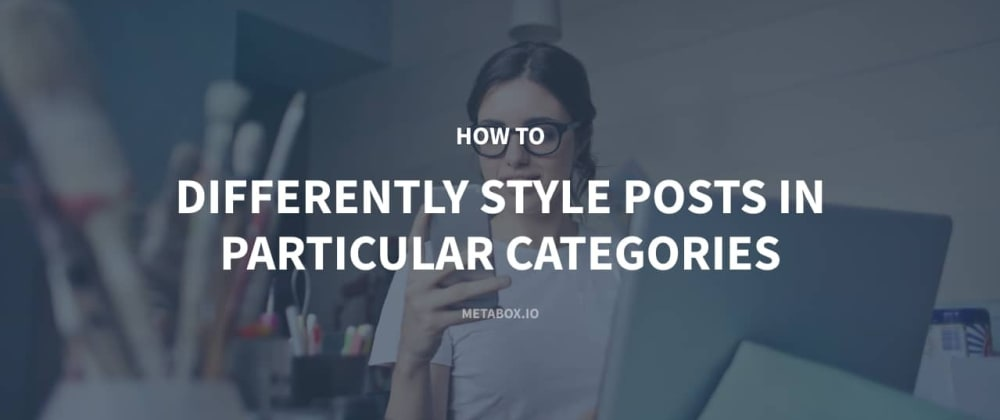Cover image for How to Differently Style Posts in Particular Categories