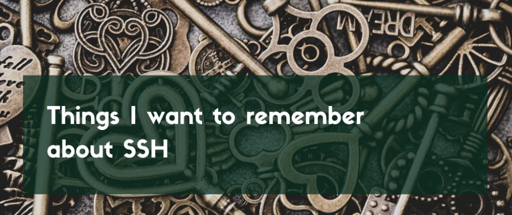 Cover image for Things I want to remember about SSH
