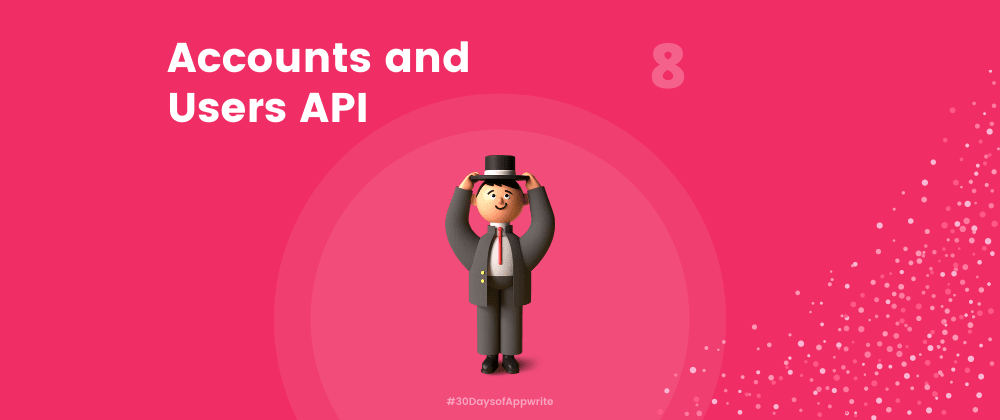 Cover image for #30DaysOfAppwrite : Accounts & Users API