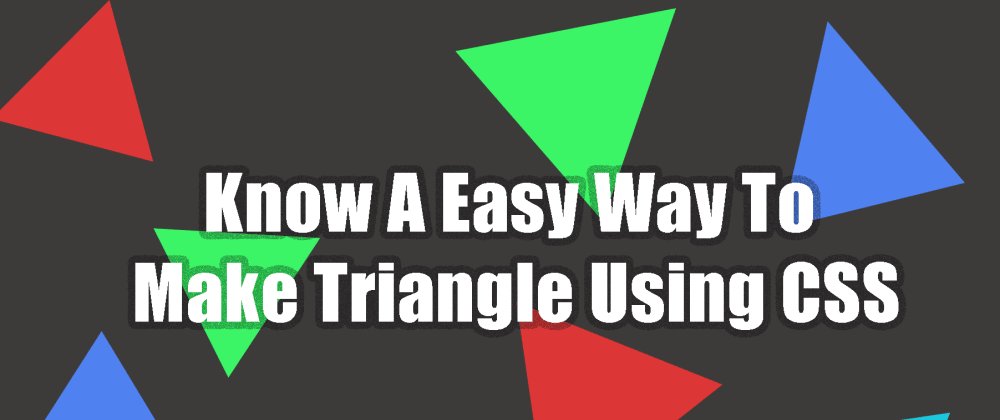 Cover image for Making a triangle using CSS