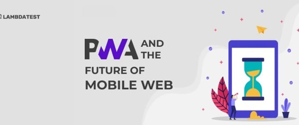 Cover image for Progressive Web Apps And The Future Of Mobile Web