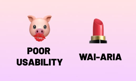 A pig emoji with lipstick on it saying that's metaphorically your poor usability and a lipstick emoji that is metaphorically WAI-ARIA for your poor usability.
