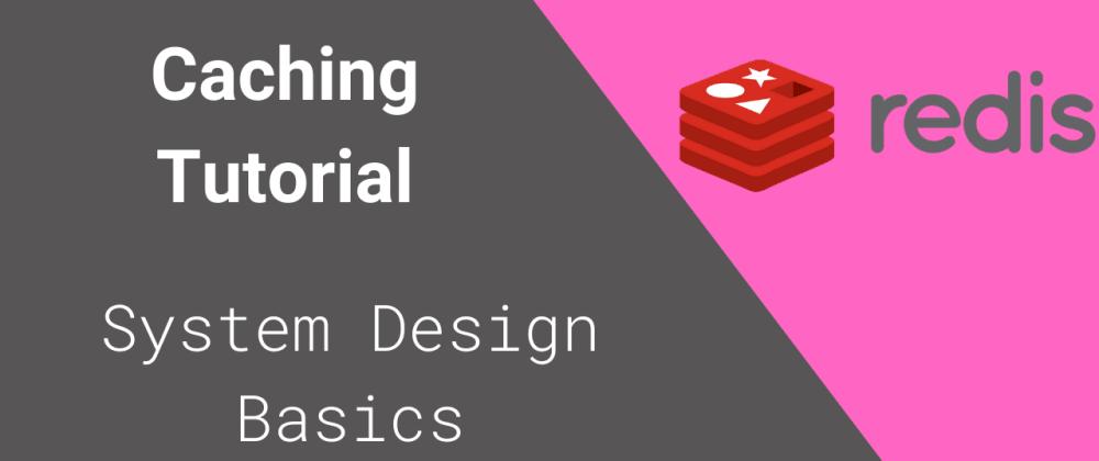 Cover image for Caching Tutorial 2020- System Design Basics