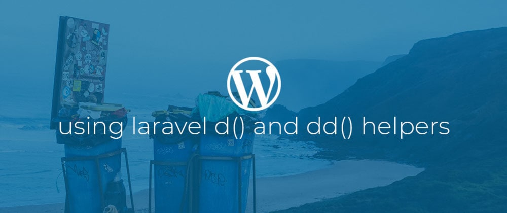 Cover image for Using Laravel d() and dd() helpers in WordPress